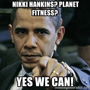 Pissed off Obama - Nikki Hankins? Planet Fitness? Yes we can!
