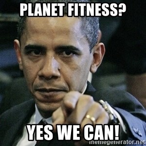 Pissed off Obama - Planet Fitness? Yes We Can!