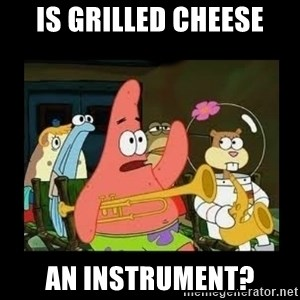 Patrick Star Instrument - is grilled cheese an instrument?