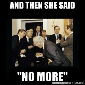 """Rich Men Laughing - and then she said """"NO MORE"""""""