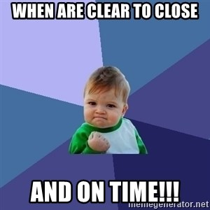Success Kid - When are CLEAR TO CLOSE And ON TIME!!!