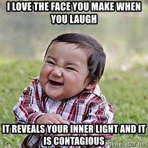 Evil Plan Baby - i love the face you make when you laugh it reveals your inner light and it is contagious