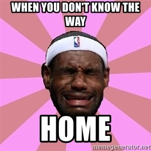 LeBron James - When you don't know the way Home