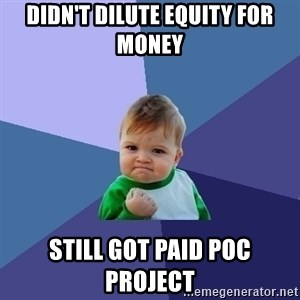 Success Kid - Didn't dilute equity for money still got paid PoC project