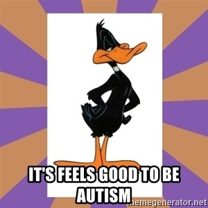 Daffy Duck - it's feels good to be autism