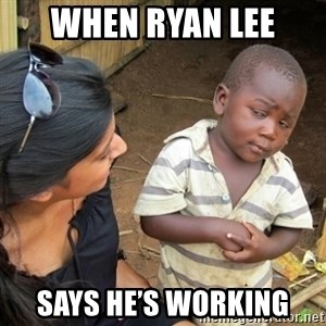 Skeptical 3rd World Kid - When Ryan Lee  Says he's working