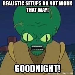 Morbo - Realistic setups do not work that way! GOODNIGHT!