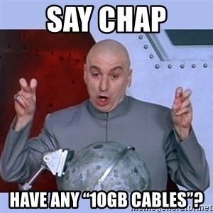 """Dr Evil meme - Say chap Have any """"10gb cables""""?"""