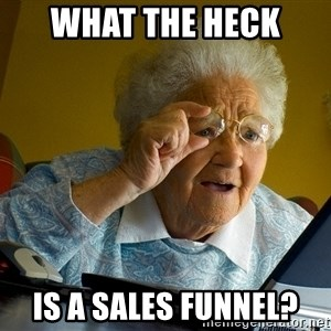 Internet Grandma Surprise - What the heck  is a sales funnel?