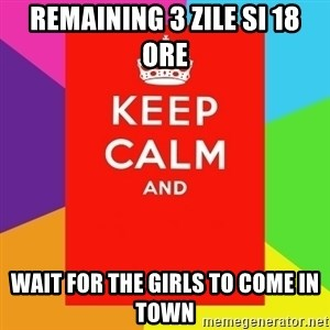 Keep calm and - remaining 3 zile si 18 ore wait for the girls to come in town