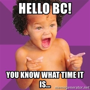 Baby $wag - Hello BC! You know what time it is...