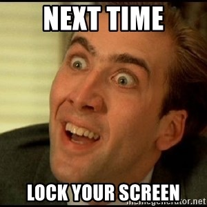 You Don't Say Nicholas Cage - NEXT TIME lock your screen