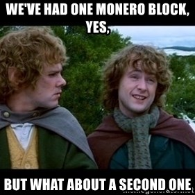 What about second breakfast? - we've had one monero block, yes, but what about a second one