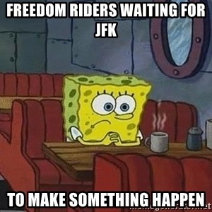 Coffee shop spongebob - Freedom riders waiting for Jfk to make something happen