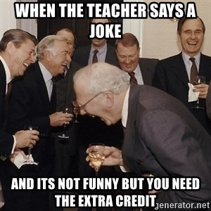 So Then I Said... - When the teacher says a joke and its not funny but you need the extra credit