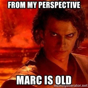 Anakin Skywalker - From my perspective  Marc is old