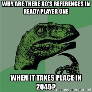 Philosoraptor - Why are there 80's references in Ready Player One when it takes place in 2045?