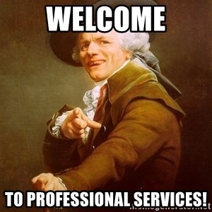 Joseph Ducreux - Welcome  To Professional Services!