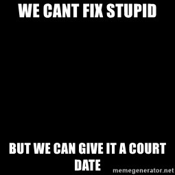 Blank Black - We cant fix stupid but we can give it a court date