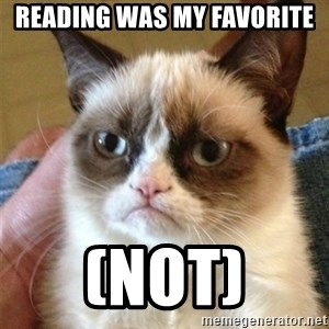 Grumpy Cat  - reading was my favorite (not)