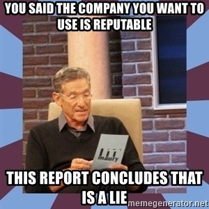 maury povich lol - You said the company you want to use is reputable This report concludes that is a lie