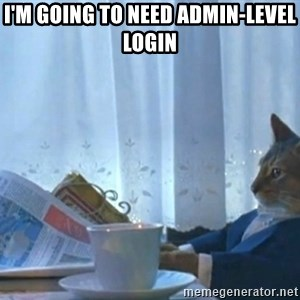 Sophisticated Cat - I'm going to need admin-level login