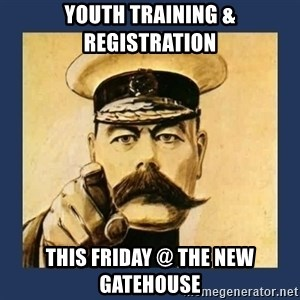 your country needs you - Youth Training & Registration This Friday @ The New Gatehouse