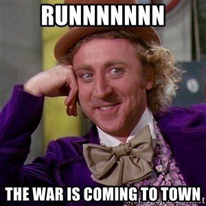 Willy Wonka - RUNNNNNNN The WAR is coming to TOWN