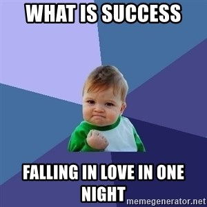 Success Kid - what is success  falling in love in one night