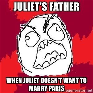 Rage FU - Juliet's father when juliet doesn't want to marry Paris