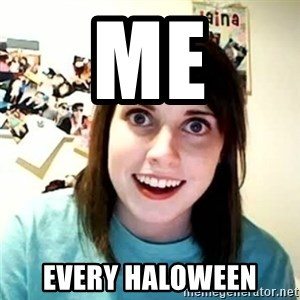 overly attached girl - me every haloween