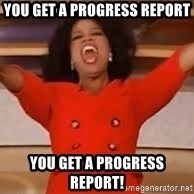 giving oprah - you get a progress report you get a progress report!