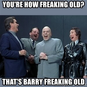 Dr. Evil and His Minions - You're how freaking old? That's barry freaking old