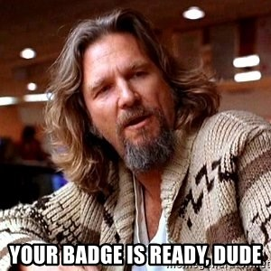 Big Lebowski - Your badge is ready, dude