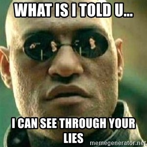 What If I Told You - what is I told u... I can see through your lies