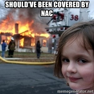 Disaster Girl - Should've been covered by NAC