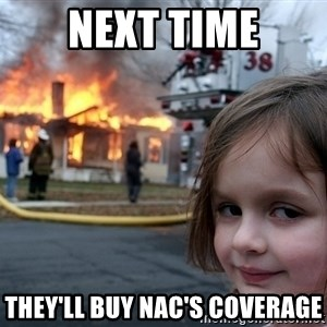 Disaster Girl - Next Time they'll buy NAC's coverage