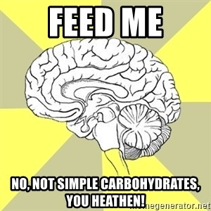 Traitor Brain - Feed me No, not simple carbohydrates, you heathen!
