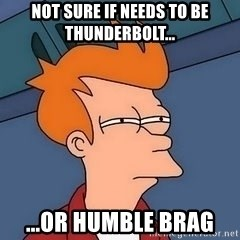 Fry squint - Not sure if needs to be thunderbolt... ...or humble brag