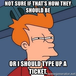 Futurama Fry - not sure if that's how they should be or I should type up a ticket,