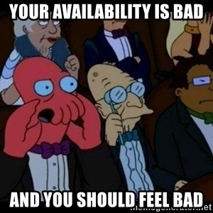 Zoidberg - your availability is bad and you should feel bad