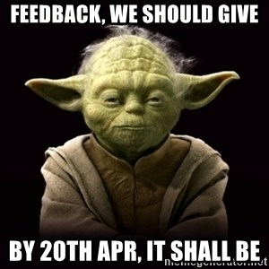 ProYodaAdvice - feedback, we should give by 20th apr, it shall be