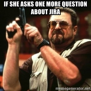 john goodman - if she asks one more question about jira