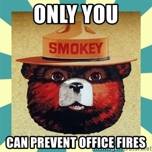 Smokey the Bear - Only you can prevent office fires