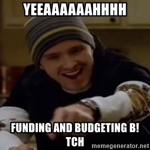 Science Bitch! - yeeaaaaaahhhh funding and budgeting b!tch