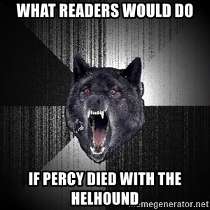 Insanity Wolf - What readers would do If percy died with the helhound