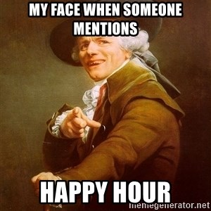 Joseph Ducreux - My face when someone mentions  Happy Hour