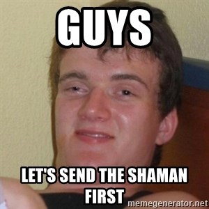 Really Stoned Guy - guys let's send the shaman first