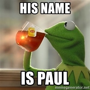 Kermit The Frog Drinking Tea - His name Is Paul