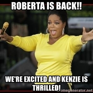 Overly-Excited Oprah!!!  - Roberta is back!! We're excited and Kenzie is thrilled!